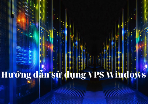 Hướng dẫn sử dụng VPS windows